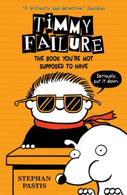 Timmy Failure: The Book you are not supposed to have Book Cover